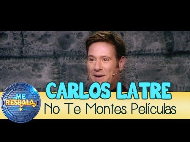 Me Resbala -  No te montes películas: Carlos Latre