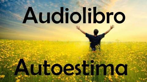 GUIA PARA UNA GRAN AUTOESTIMA : Audiolibro - superacion personal