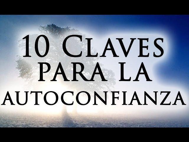 10 CLAVES PARA SER MAS SEGURO DE TI MISMO - autoconfianza, motivacion, autoestima