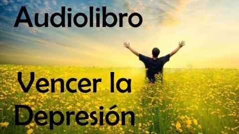 AUDIOLIBRO: Cómo vencer la depresión - eliminar la negatividad