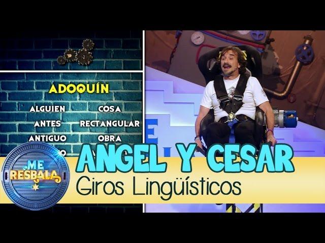 Me Resbala - Giros Lingüísticos: César Cadaval y Ángel Rielo